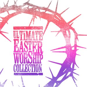Ultimate Easter Worship Collection