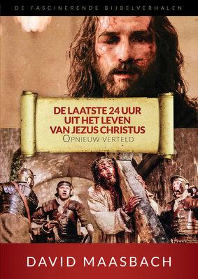 De laatste 24 uur uit het leven van Jezus Christus opnieuw verteld