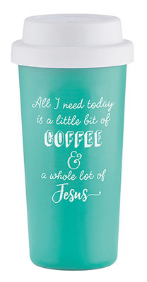 Tumbler - All I need is a litttle bit of coffee and a whole lot of Jesus