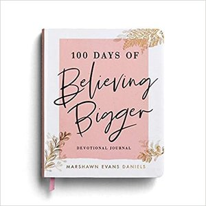 100 Days of Believing Bigger: Devotional Journal