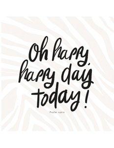 Christelijke Kaart - Oh Happy Happy Day Today (Psalm 146:2)